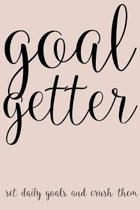 Goal Getter Set Daily Goals And Crush Them: Inspirational Goal Getter Gift 6x9 Workbook Notebook for Daily Goal Planning and Organizing
