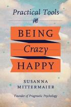 Practical Tools for Being Crazy Happy