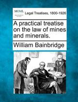 A Practical Treatise on the Law of Mines and Minerals.