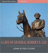 A Life of General Robert E. Lee (Illustrated Edition)