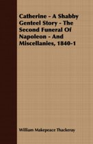 Catherine - A Shabby Genteel Story - The Second Funeral Of Napoleon - And Miscellanies, 1840-1