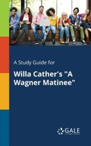 A Study Guide for Willa Cather's a Wagner Matinee