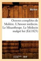 Oeuvres Completes de Moliere. L'Amour Medecin. Le Misanthrope. Le Medecin Malgre Lui (Ed.1823)