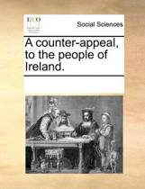 A Counter-Appeal, to the People of Ireland.