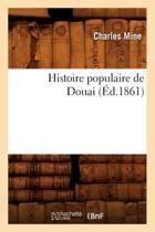 Histoire Populaire de Douai (�d.1861)