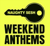 Naughty Sesh - Weekend Anthems (Mixed By Majestic)