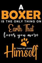 A Boxer Is The Only Thing On Earth That Loves You More Than He Loves Himself: Cute Boxer lined journal gifts. Best Lined Journal gifts For Dog Lovers.