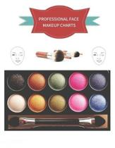 Professional Face Makeup Charts: Big Sized Quality Practice Notebook / Workbook / Sketchbook for Professional and Hobby Make-Up Artists