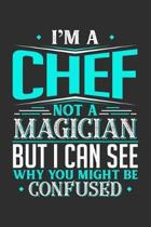 I'm A Chef Not A Magician But I can See Why You Might Be Confused