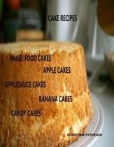 Cake Recipes, Angel Food Cakes, Apple Cakes, Applesauce Cakes, Banana Cakes, Candy Cakes: 42 Titles, Perfect for Birthday parties, Brunch, Holidays, E