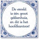 Benza - Delfts Blauwe Spreukentegel - De wereld is ��n groot gekkenhuis, en dit is het hoofdkantoor!