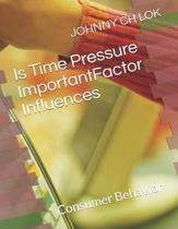 Is Time Pressure ImportantFactor Influences