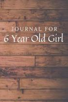 Journal For 6 Year Old Girl: 6 Year Old Girl Journal / Notebook / Diary for Birthday Gift or Christmas with Wood Theme