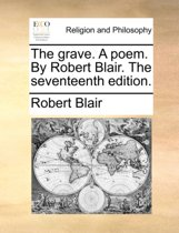 The Grave. a Poem. by Robert Blair. the Seventeenth Edition