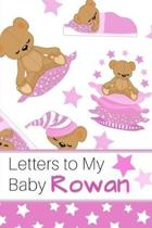 Letters to My Baby Rowan: Personalized Journal for New Mommies with Baby Girl Name