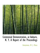 Centennial Demonstration, at Auburn, N. Y. a Report of the Proceedings
