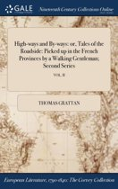High-Ways and By-Ways: Or, Tales of the Roadside: Picked Up in the French Provinces by a Walking Gentleman; Second Series; Vol. II