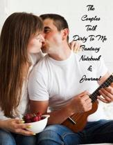 The Couples Talk Dirty To Me Fantasy Notebook & Journal: Perfect Idea Activity Diary for Couples & Lovers, Be Fun, Strengthen Relationships, Form Deep