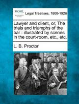 Lawyer and Client, Or, the Trials and Triumphs of the Bar