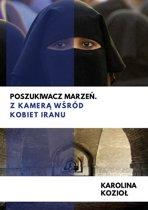 Poszukiwacz marzeń. Z kamerą wśrod kobiet Iranu