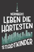 In N�rnberg Leben Die H�rtesten Stadtkinder: DIN A5 6x9 I 120 Seiten I Kariert I Notizbuch I Notizheft I Notizblock I Geschenk I Geschenkidee