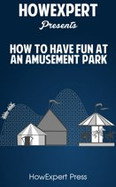 How to Have Fun at an Amusement Park