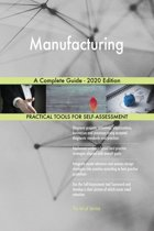 Manufacturing A Complete Guide - 2020 Edition