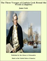 The Three Voyages of Captain Cook Round the World (Complete)