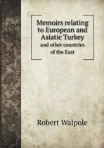 Memoirs Relating to European and Asiatic Turkey and Other Countries of the East
