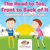 The Head to Toe, Front to Back of It Opposites Book for Kids