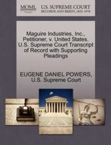 Maguire Industries, Inc., Petitioner, V. United States. U.S. Supreme Court Transcript of Record with Supporting Pleadings