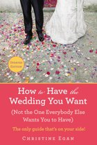 How to Have the Wedding You Want (Updated)
