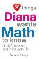 52 Things Diana Wants Math to Know