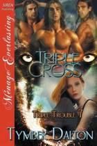 Triple Cross [Triple Trouble 7] (Siren Publishing Menage Everlasting)