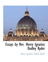 Essays by REV. Henry Ignatius Dudley Ryder