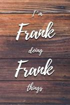 I'm Frank Doing Frank Things: 6x9'' Lined Notebook/Journal Funny Gift Idea