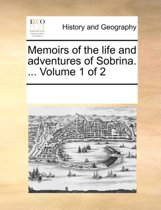 Memoirs of the Life and Adventures of Sobrina. ... Volume 1 of 2