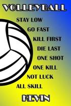 Volleyball Stay Low Go Fast Kill First Die Last One Shot One Kill Not Luck All Skill Kevin
