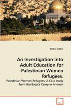 An Investigation Into Adult Education for Palestinian Women Refugees.