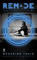 Mourning Train (ReMade Season 1 Episode 7)