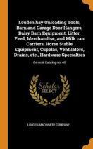 Louden Hay Unloading Tools, Barn and Garage Door Hangers, Dairy Barn Equipment, Litter, Feed, Merchandise, and Milk Can Carriers, Horse Stable Equipment, Cupolas, Ventilators, Drains, Etc., Hardware Specialties