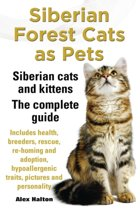 Siberian Forest Cats as Pets. Siberian cats and kittens. Complete Guide Includes health, breeders, rescue, re-homing and adoption, hypoallergenic traits, pictures & personality