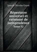 Repertoire Universel Et Raisonne de Jurisprudence Tome 52