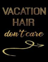 Vacation Hair Don't Care: Journal Composition Notebook 7.44'' x 9.69'' 100 pages 50 sheets Recreation Book
