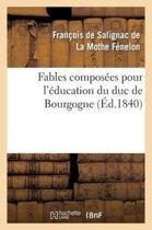 Fables Compos�es Pour l'�ducation Du Duc de Bourgogne