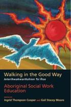 Walking in the Good Way / Ioterihwakwarihshion Tsi Ihse