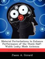 Material Perturbations to Enhance Performance of the Thiele Half-Width Leaky Mode Antenna