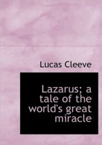 Lazarus; A Tale of the World's Great Miracle