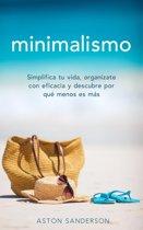 Minimalismo: Simplifica tu vida, organizate con eficacia y descubre por qué menos es más con una vida minimalista