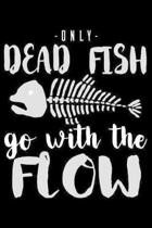 Only Dead Fish Go With The Flow: Funny Life Moments Journal and Notebook for Boys Girls Men and Women of All Ages. Lined Paper Note Book.